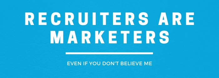 Recruiters are Marketers. Ryan Leary RecruitingDaily
