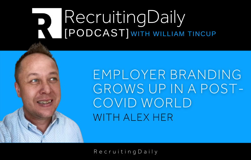 Employer Branding Grows Up In A Post-COVID World With Alex Her