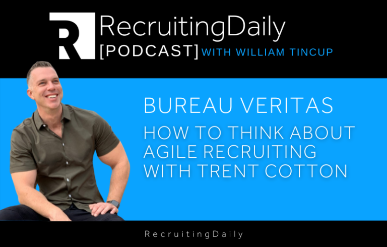 Bureau Veritas – How To Think About Agile Recruiting With Trent Cotton
