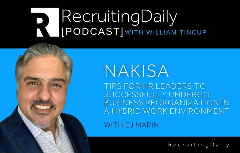 Nakisa - Tips For HR Leaders To Successfully Undergo Business Reorganization In A Hybrid Work Environment With EJ Marin