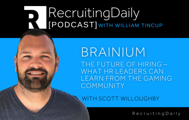 Brainium – The Future of Hiring – What HR Leaders Can Learn from the Gaming Community With Scott Willoughby