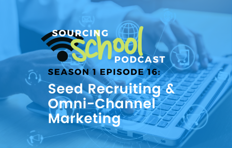 Sourcing School: Seed Recruiting & Omni-Channel Marketing