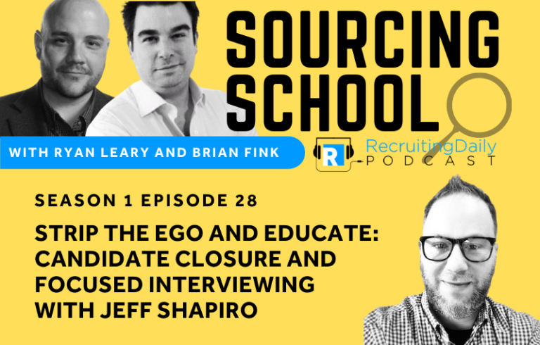 Sourcing School: Strip the Ego and Educate: Candidate Closure and Focused Interviewing with Jeff Shapiro