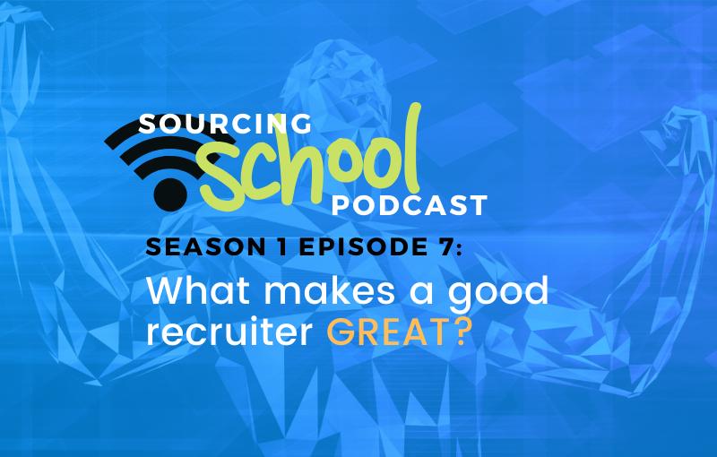 Sourcing School good recruiter s1e7