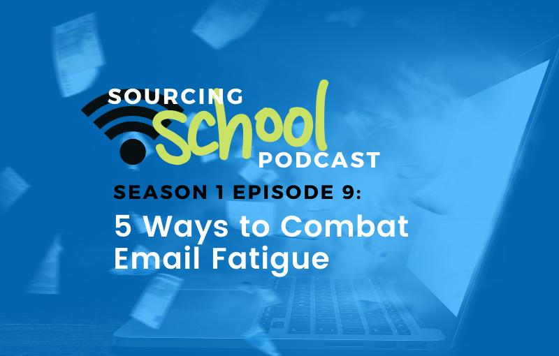Sourcing School s1e9 combat email fatigue