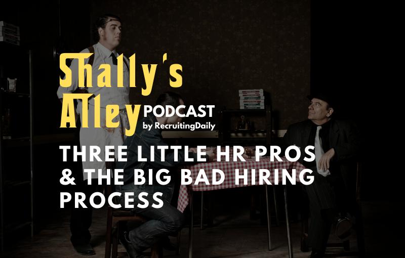 Three Little HR Pros & The Big Bad Hiring Process