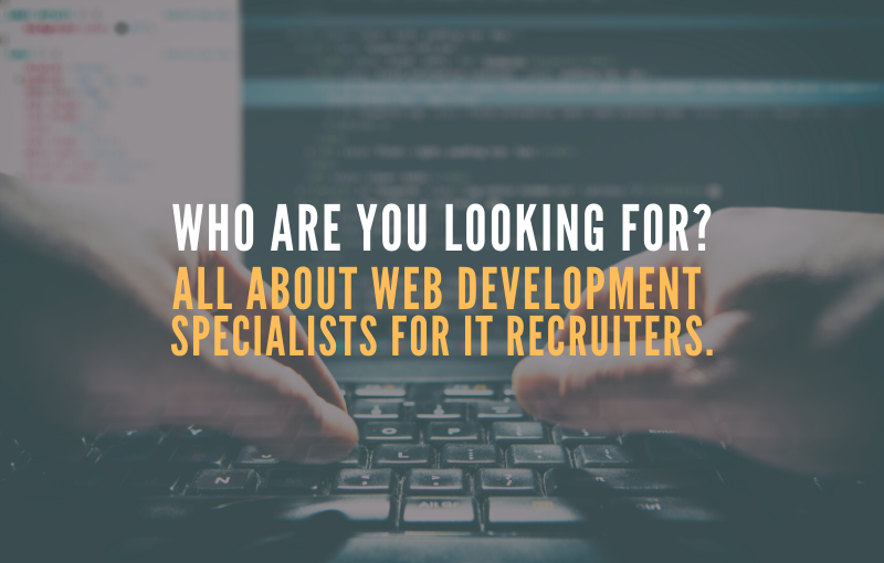All about web development specialists for IT Recruiters