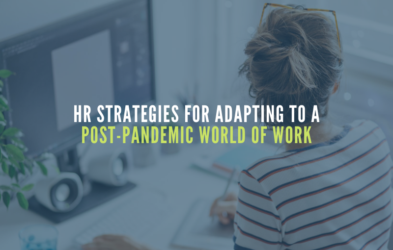 HR Strategies for Adapting to a Post-Pandemic World of Work