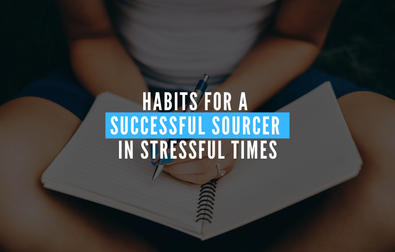 Habits for a Successful Sourcer in Stressful Times