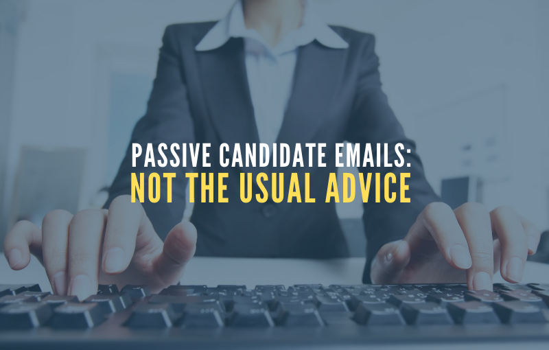 Passive Candidate Emails – Not the Usual Advice