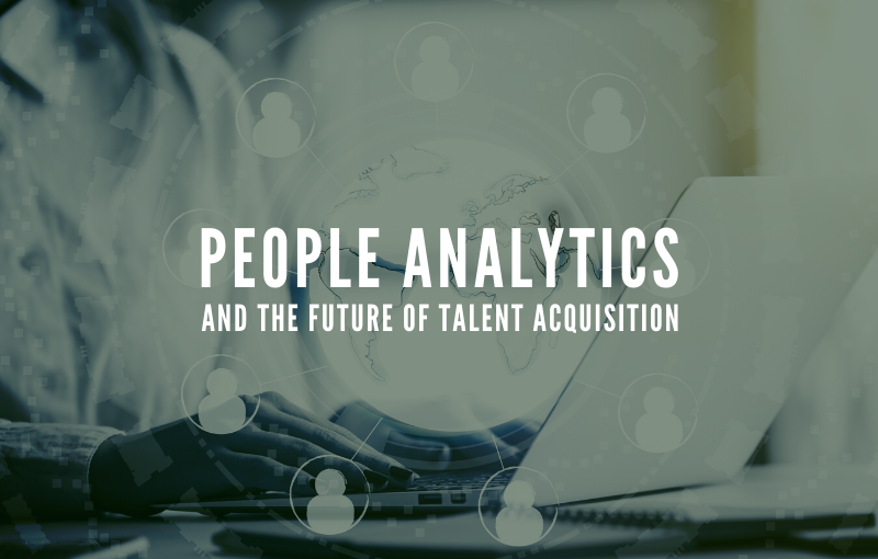 People Analytics and the Future of Talent Acquisition