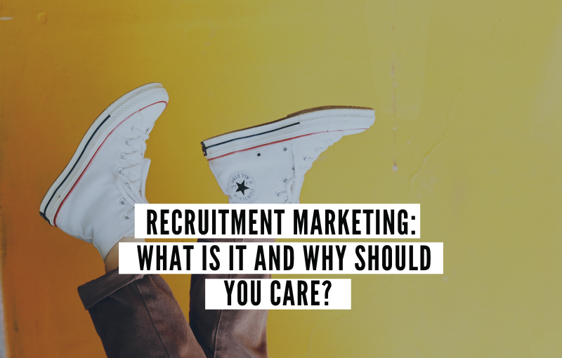 Recruitment Marketing - What is it and why should you care