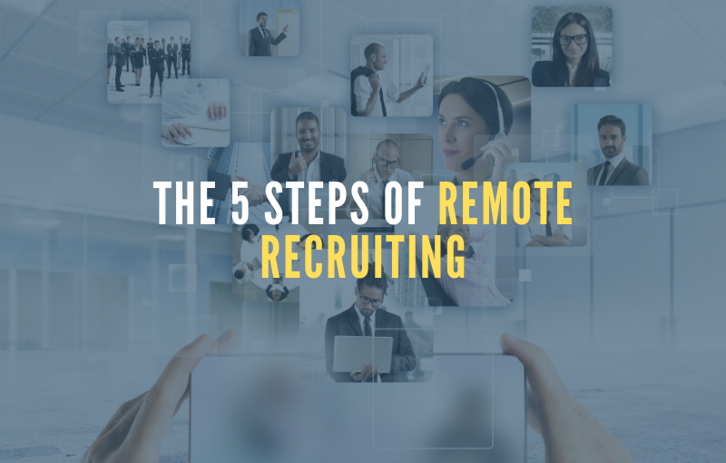 The 5 Steps of Remote Recruiting