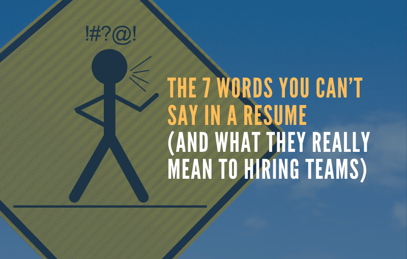 Resume Writer: The 7 Words You Can't Say in a Resume,
