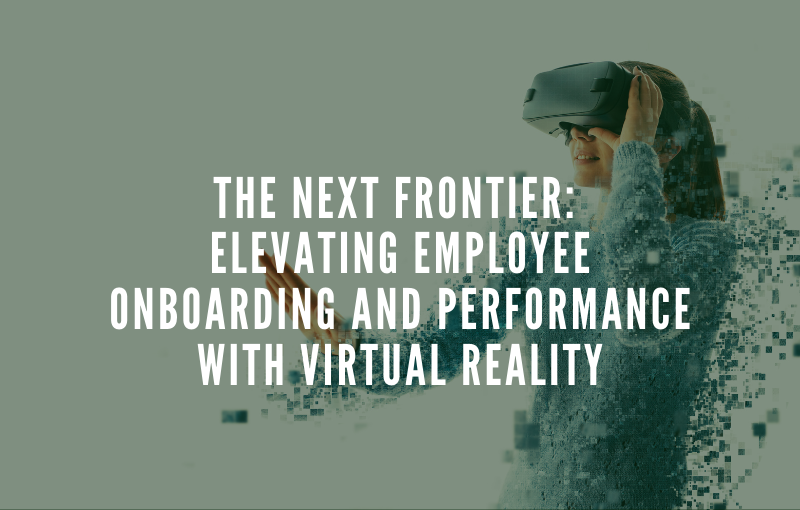 The Next Frontier: Elevating Employee Onboarding and Performance with Virtual Reality