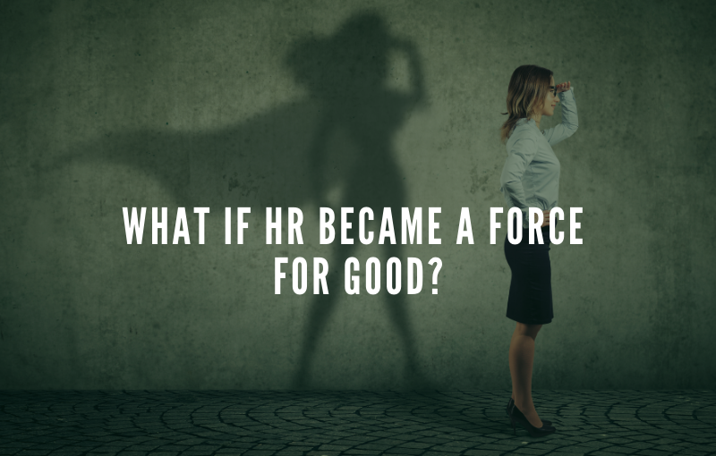 what if HR became a force for good