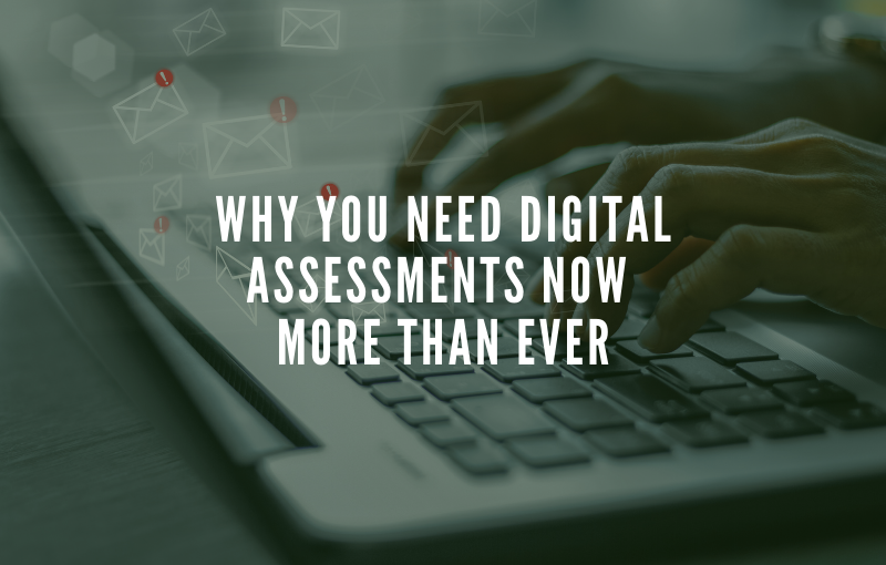 Why You Need Digital Assessments Now More Than Ever