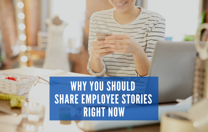 Why You Should Share Employee Stories Right Now