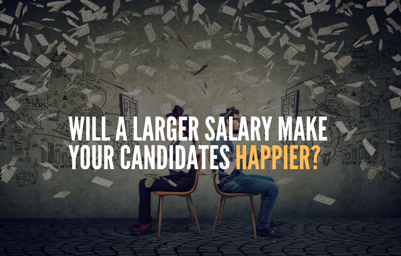 Will a Larger Salary Make Your Candidates Happier?